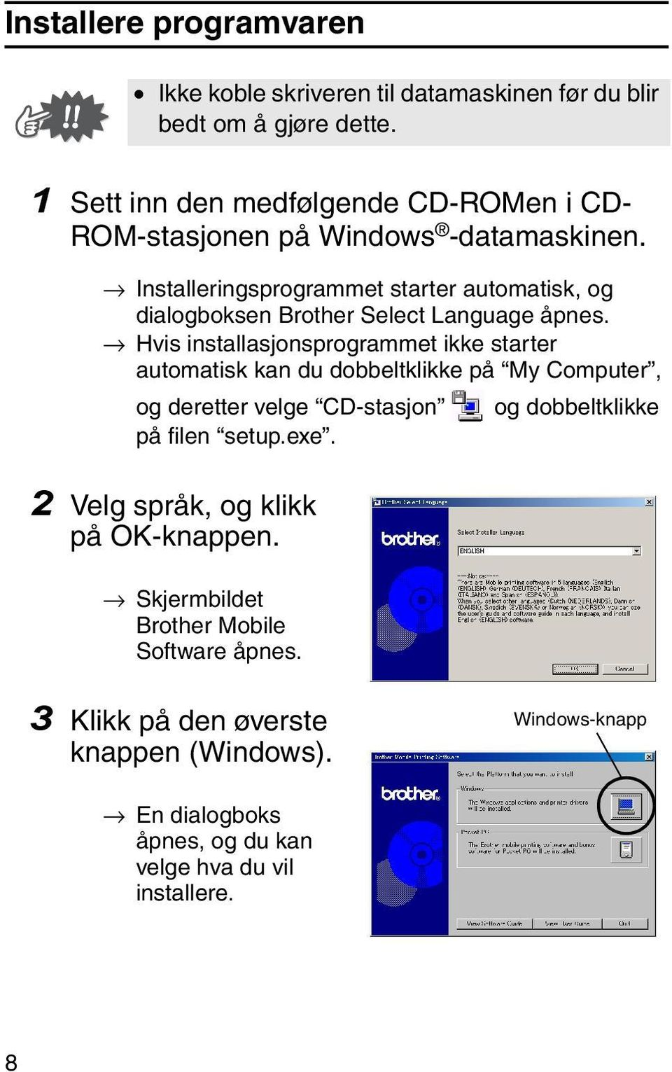 Installeringsprogrammet starter automatisk, og dialogboksen Brother Select Language åpnes.