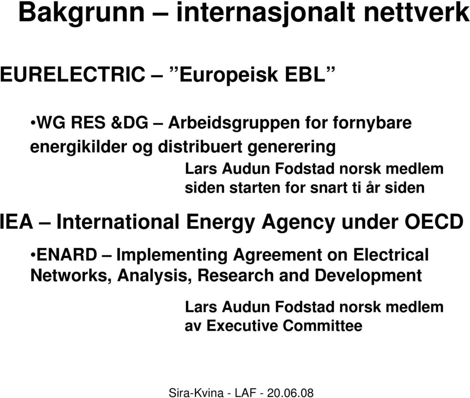 for snart ti år siden IEA International Energy Agency under OECD ENARD Implementing Agreement on