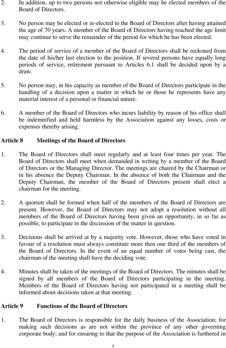 A member of the Board of Directors having reached the age limit may continue to serve the remainder of the period for which he has been elected. 4.