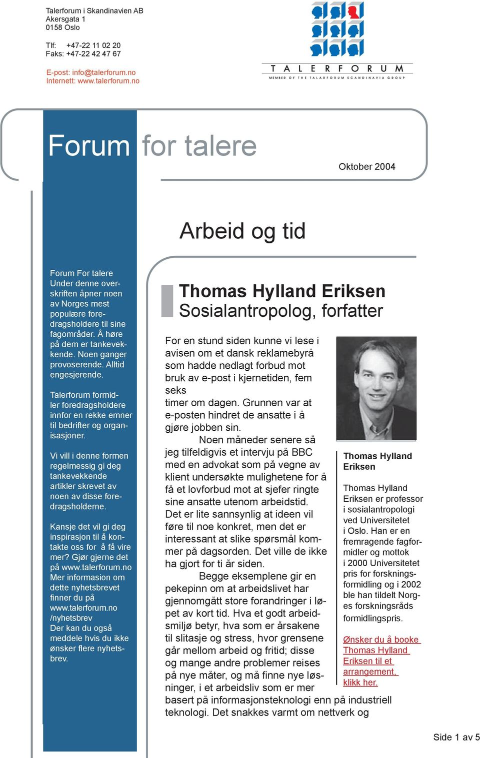 no Forum for talere Oktober Februari 2004 2004 Arbeid og tid Forum For talere Forum for talere Under denne over- Under denne overskriften åpner skriften noen åpner av noen Sveriges mest av Norges