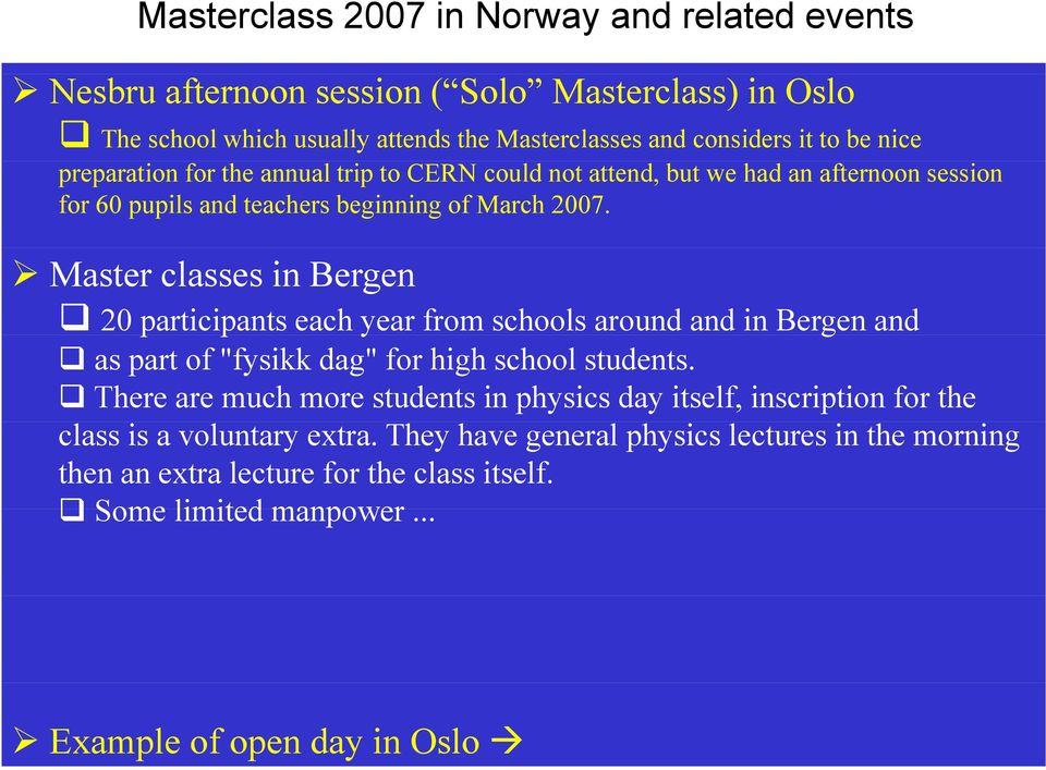 "Master classes in Bergen 20 participants p each year from schools around and in Bergen and as part of ""fysikk dag"" for high school students."