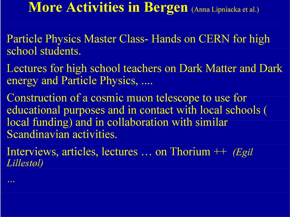 t Lectures for high school teachers on Dark Matter and Dark energy and Particle Physics,.