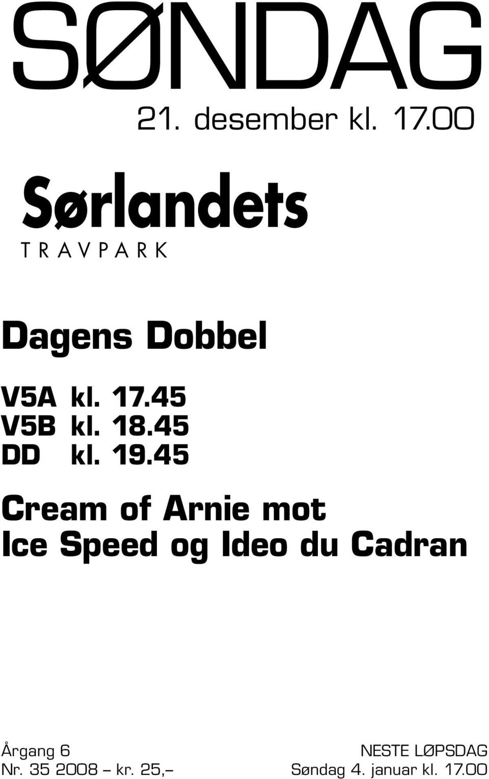 00 Cream of Arnie mot Ice Speed og Ideo du Cadran Årgang