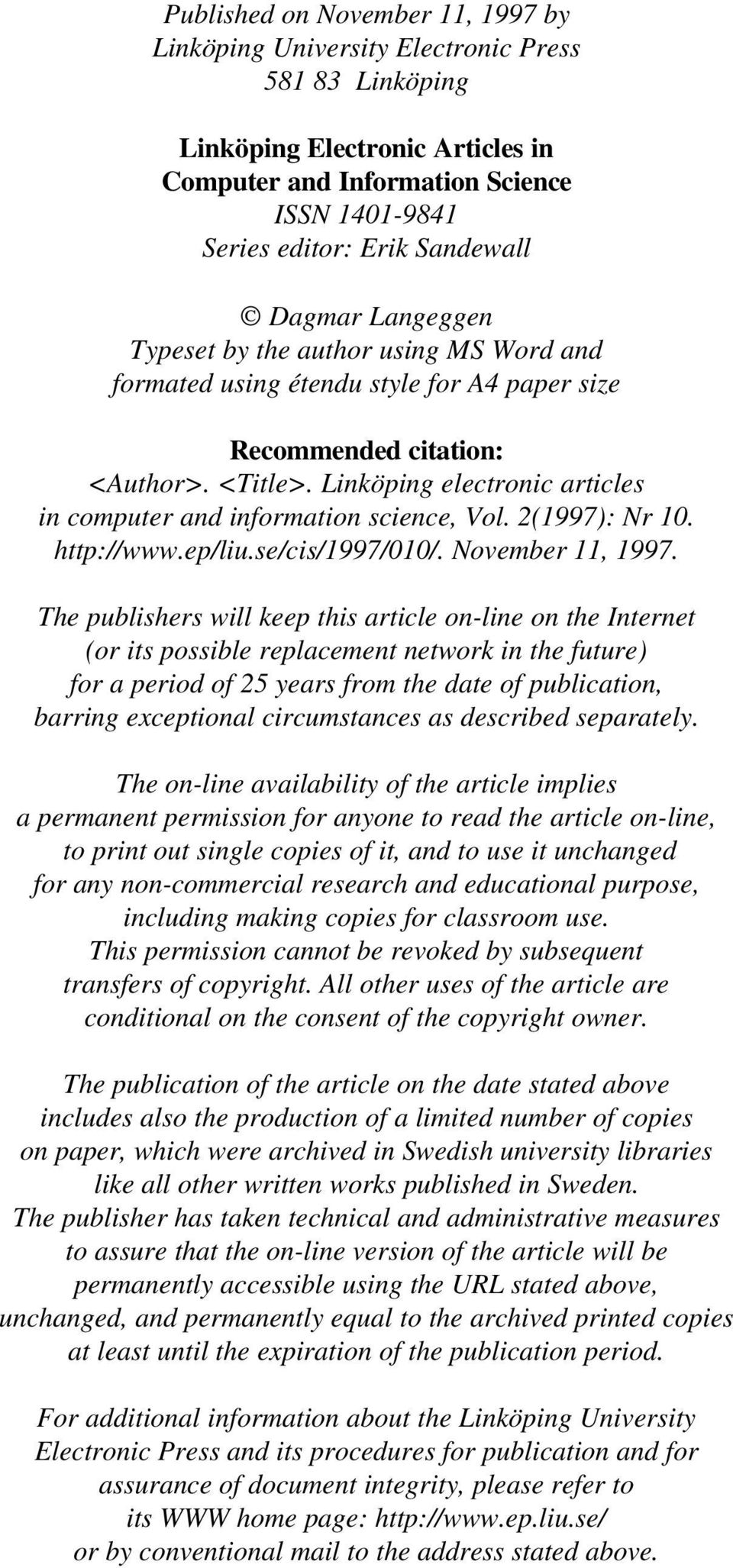 Linköping electronic articles in computer and information science, Vol. 2(1997): Nr 10. http://www.ep/liu.se/cis/1997/010/. November 11, 1997.