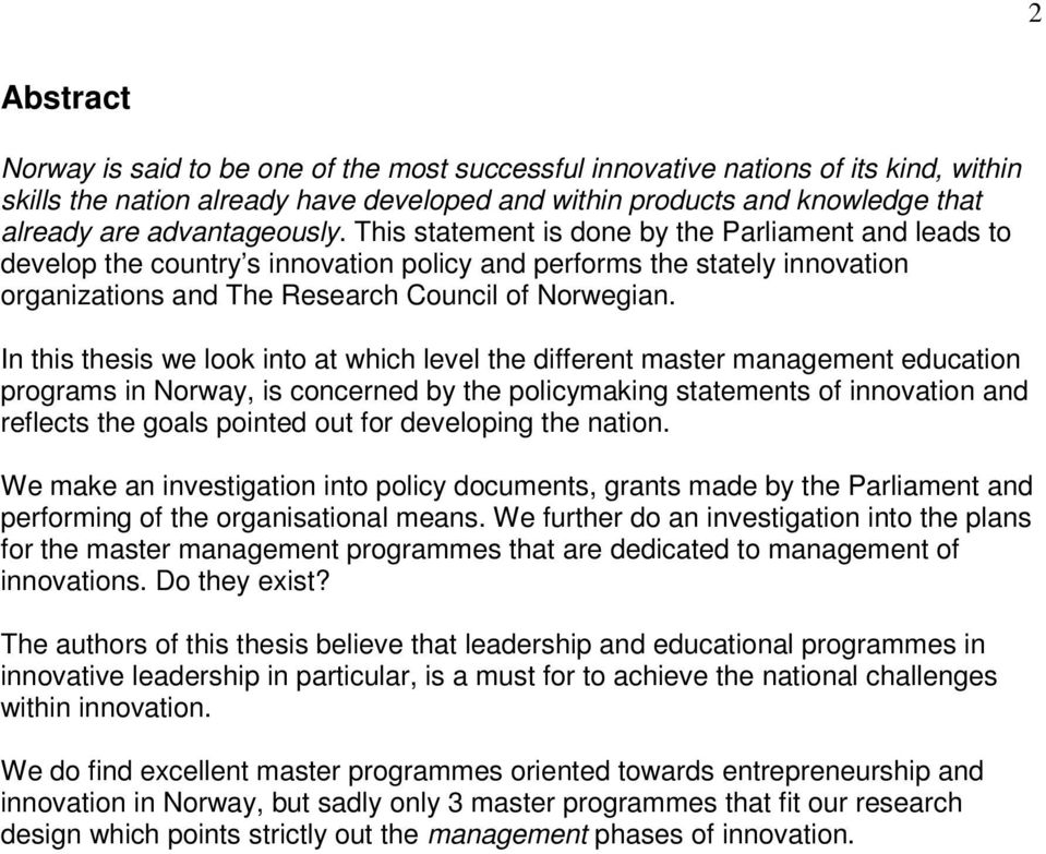 In this thesis we look into at which level the different master management education programs in Norway, is concerned by the policymaking statements of innovation and reflects the goals pointed out
