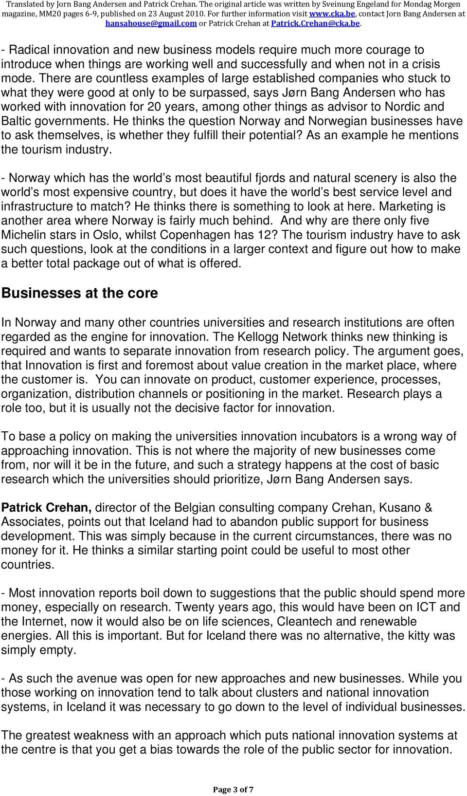 things as advisor to Nordic and Baltic governments. He thinks the question Norway and Norwegian businesses have to ask themselves, is whether they fulfill their potential?