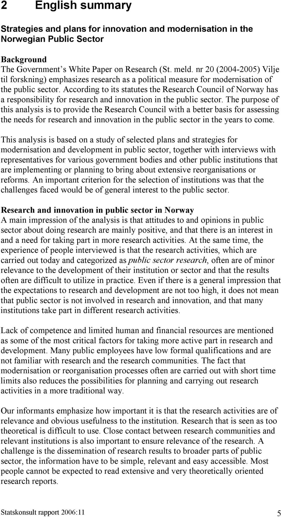 According to its statutes the Research Council of Norway has a responsibility for research and innovation in the public sector.