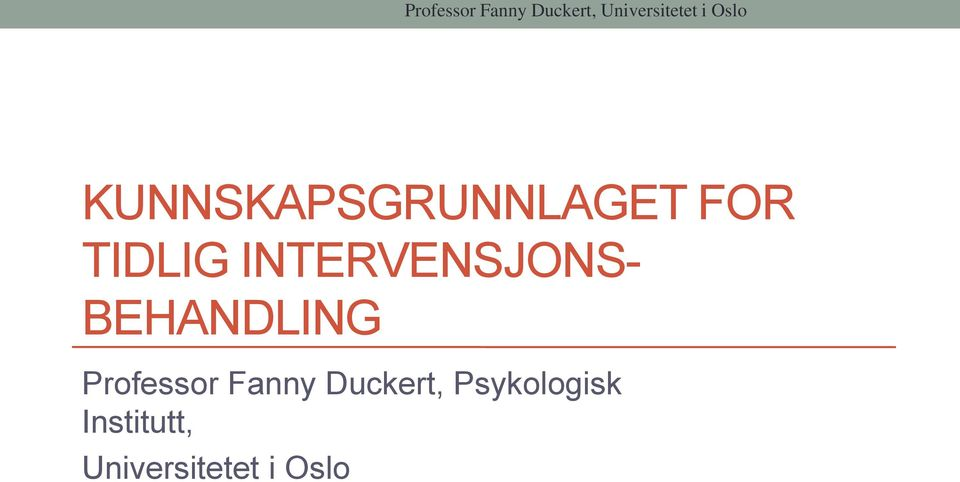 INTERVENSJONS- BEHANDLING Professor Fanny