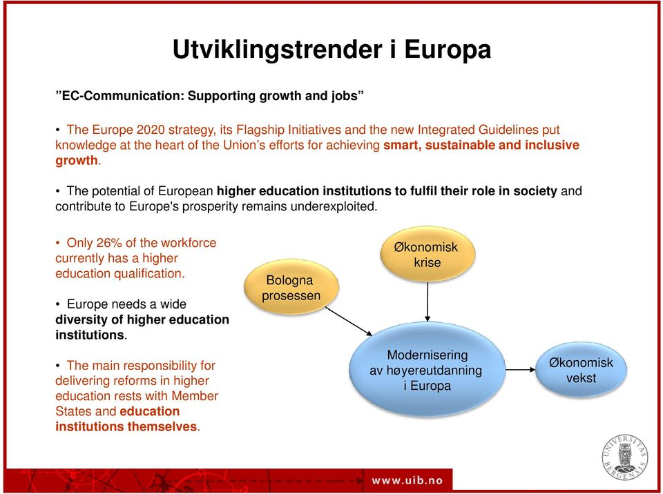 The potential of European higher education institutions to fulfil their role in society and contribute to Europe's prosperity remains underexploited.
