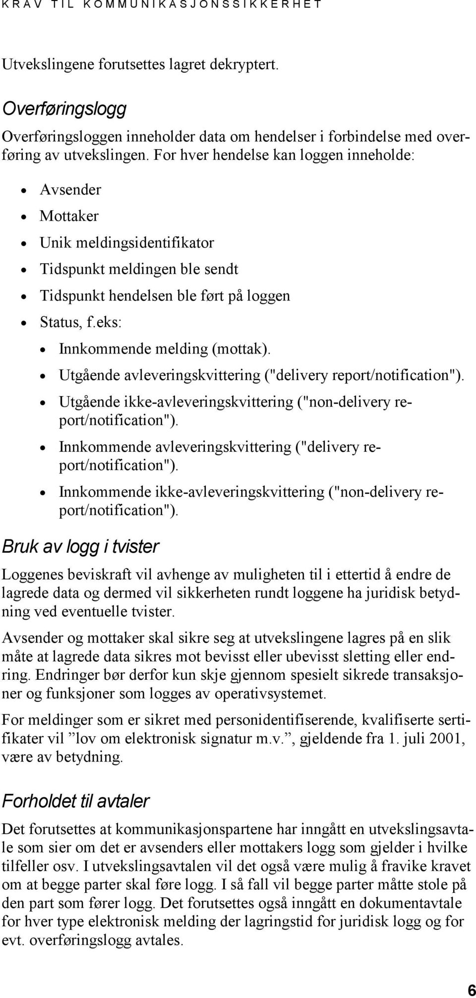 "Utgående avleveringskvittering (""delivery report/notification""). Utgående ikke-avleveringskvittering (""non-delivery report/notification"")."