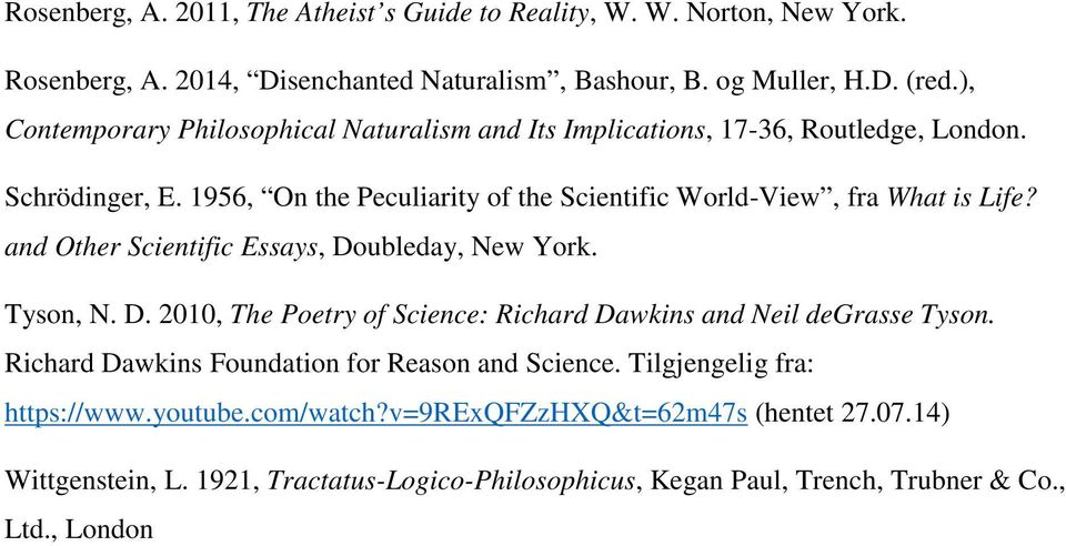 and Other Scientific Essays, Doubleday, New York. Tyson, N. D. 2010, The Poetry of Science: Richard Dawkins and Neil degrasse Tyson.