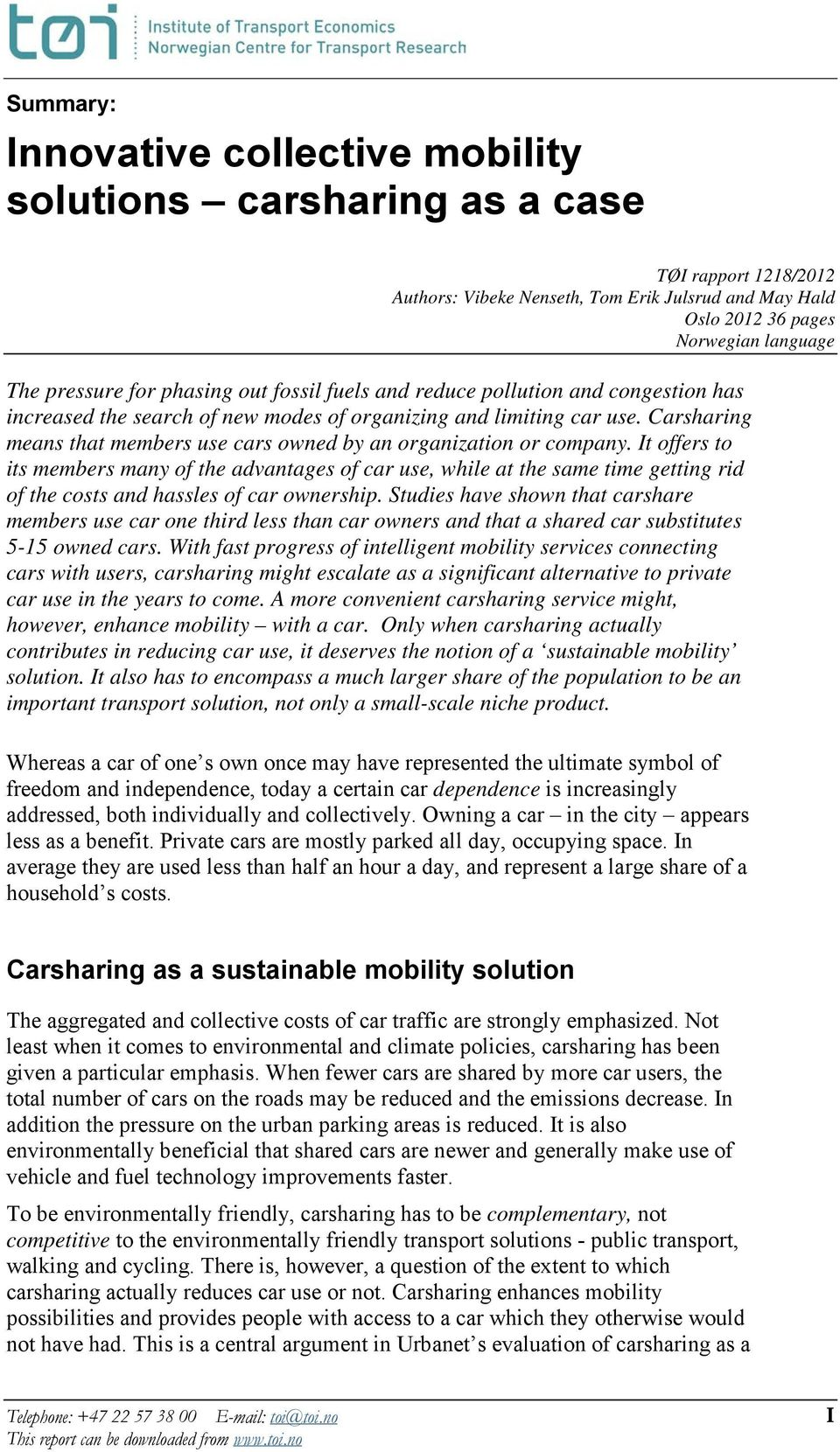 Carsharing means that members use cars owned by an organization or company.