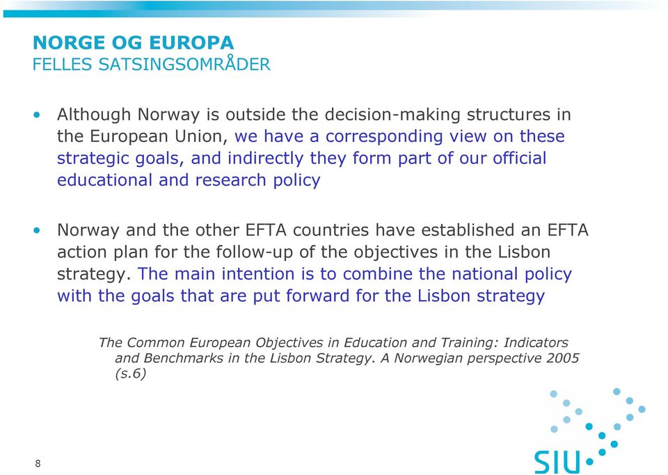 action plan for the follow-up of the objectives in the Lisbon strategy.