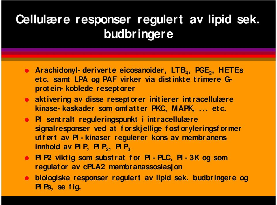 aktivering av disse reseptorer initierer intracellulære kinase-kaskader som omfatter PKC, MAPK,... etc.