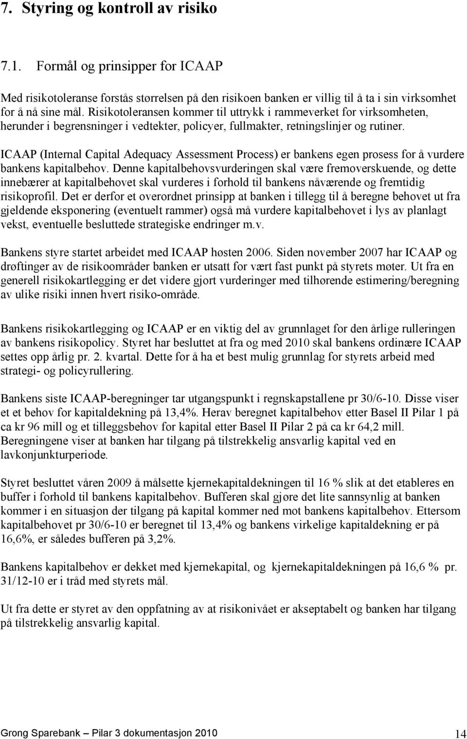 ICAAP (Internal Capital Adequacy Assessment Process) er bankens egen prosess for å vurdere bankens kapitalbehov.