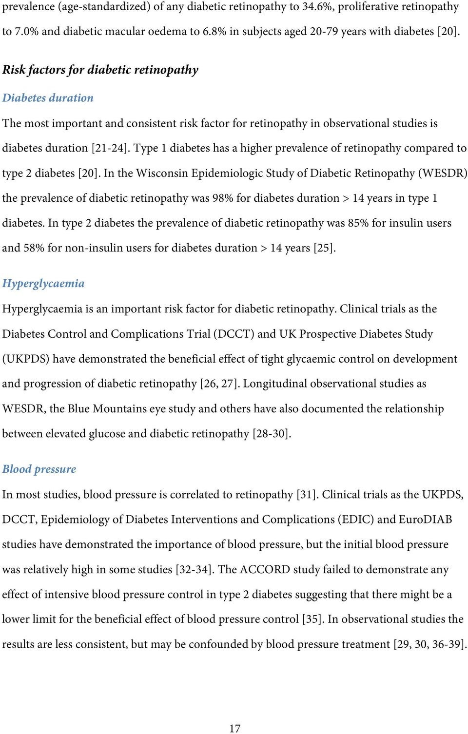 Type 1 diabetes has a higher prevalene of retinopathy ompared to type 2 diabetes [20].