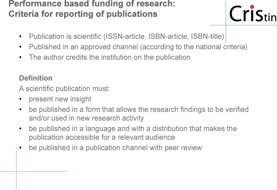publication must: present new insight be published in a form that allows the research findings to be verified and/or used in new research activity be
