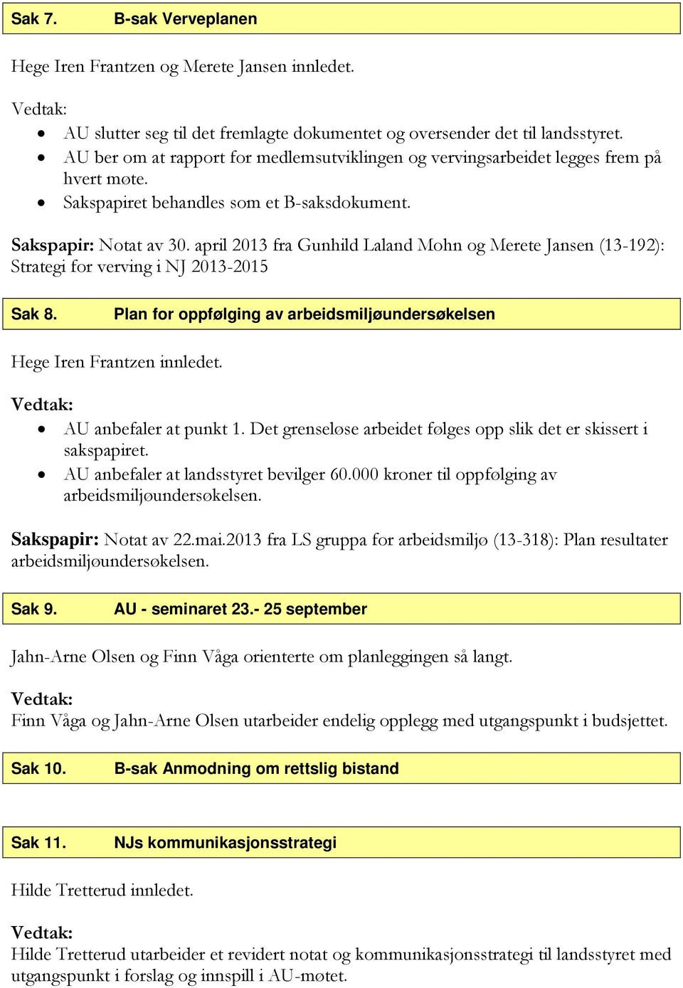 april 2013 fra Gunhild Laland Mohn og Merete Jansen (13-192): Strategi for verving i NJ 2013-2015 Sak 8. Plan for oppfølging av arbeidsmiljøundersøkelsen Hege Iren Frantzen innledet.