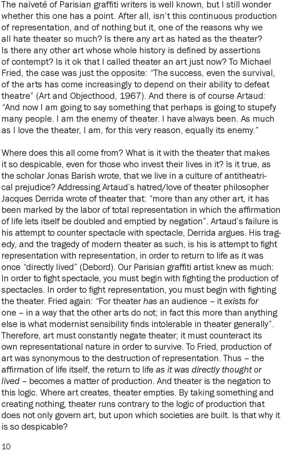 Is there any other art whose whole history is defined by assertions of contempt? Is it ok that I called theater an art just now?
