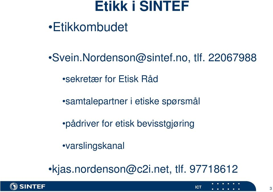22067988 sekretær for Etisk Råd samtalepartner i