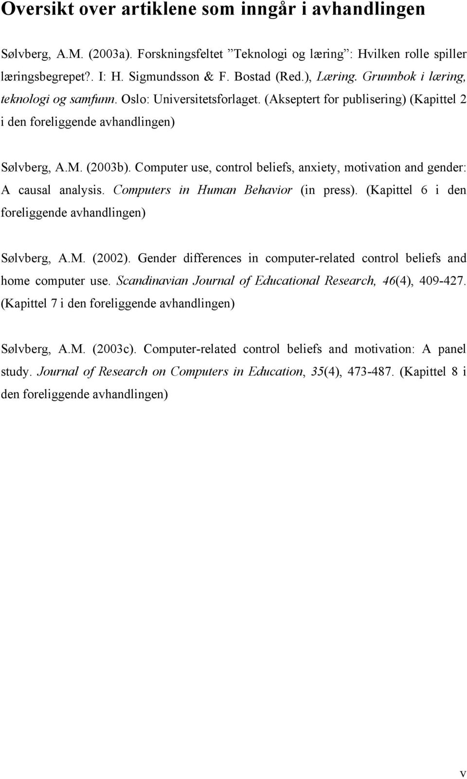 Computer use, control beliefs, anxiety, motivation and gender: A causal analysis. Computers in Human Behavior (in press). (Kapittel 6 i den foreliggende avhandlingen) Sølvberg, A.M. (2002).
