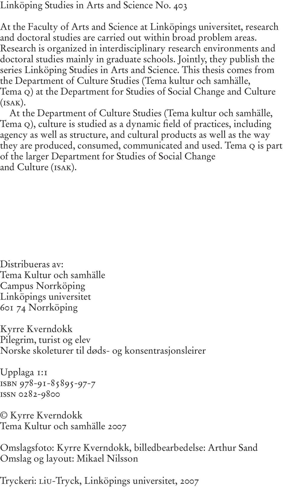 This thesis comes from the Department of Culture Studies (Tema kultur och samhälle, Tema q) at the Department for Studies of Social Change and Culture (isak).
