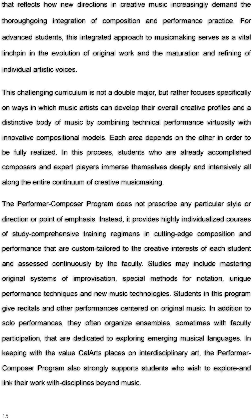 This challenging curriculum is not a double major, but rather focuses specifically on ways in which music artists can develop their overall creative profiles and a distinctive body of music by
