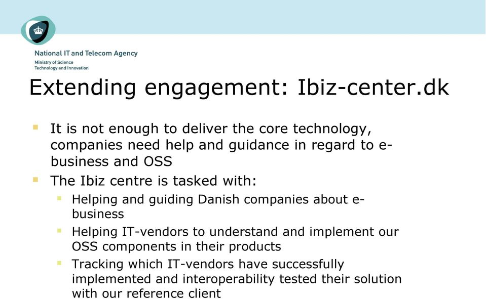 and OSS The Ibiz centre is tasked with: Helping and guiding Danish companies about ebusiness Helping