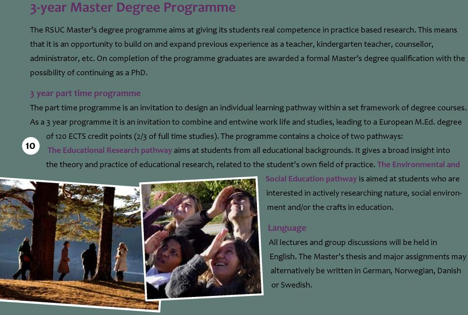 On completion of the programme graduates are awarded a formal Master s degree qualification with the possibility of continuing as a PhD.