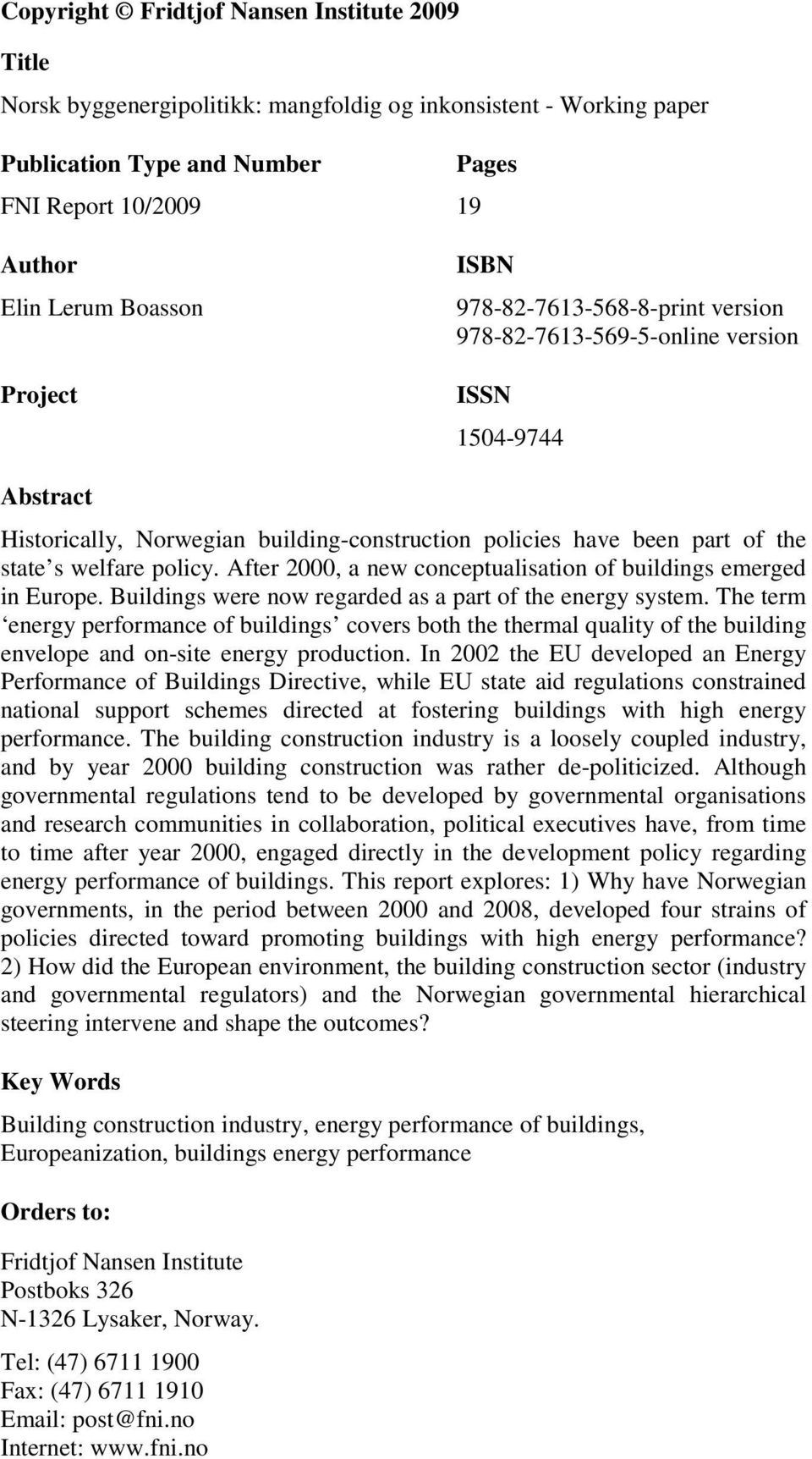 policy. After 2000, a new conceptualisation of buildings emerged in Europe. Buildings were now regarded as a part of the energy system.