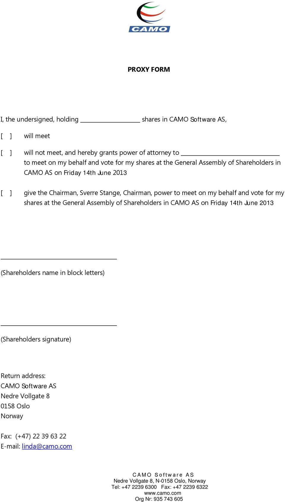 General Assembly of Shareholders in CAMO AS on Friday 14th June 2013 (Shareholders name in block letters) (Shareholders signature) Return address: CAMO Software AS Nedre Vollgate 8