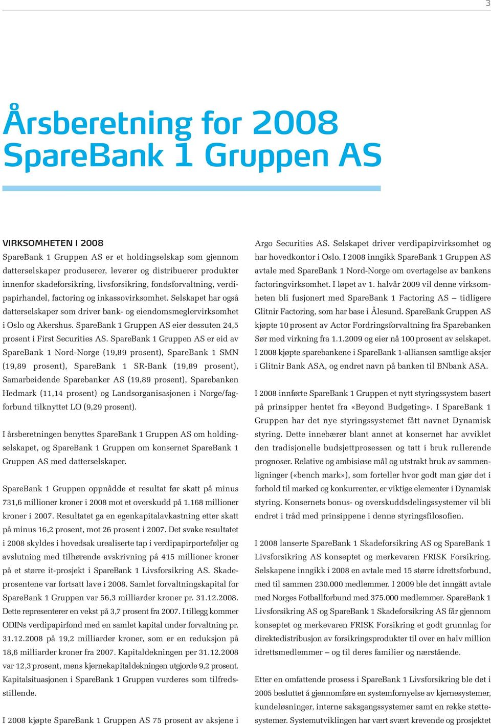 SpareBank 1 Gruppen AS eier dessuten 24,5 prosent i First Securities AS.