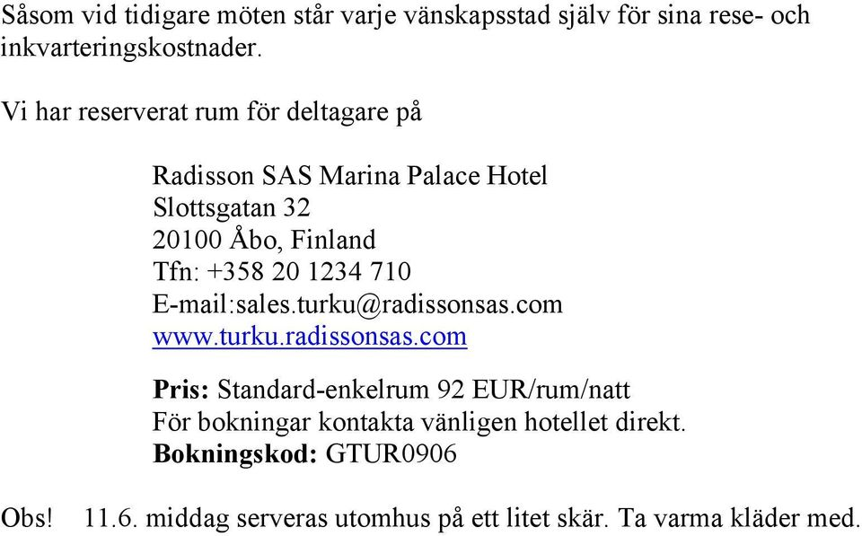 20 1234 710 E-mail:sales.turku@radissonsas.