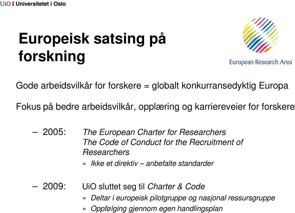 Code of Conduct for the Recruitment of Researchers» Ikke et direktiv anbefalte standarder 2009: UiO sluttet