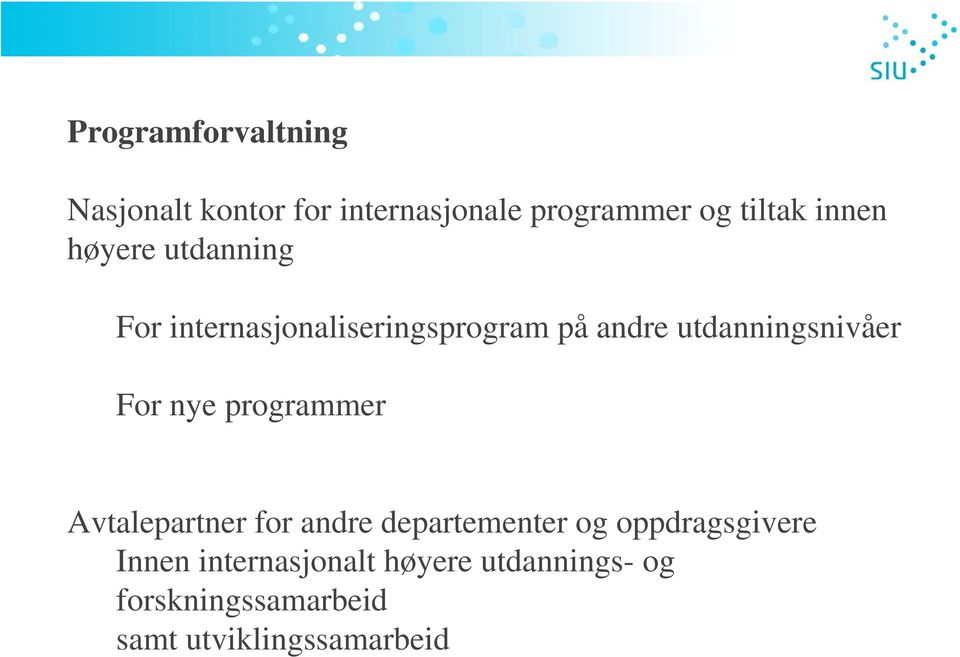 utdanningsnivåer For nye programmer Avtalepartner for andre departementer og