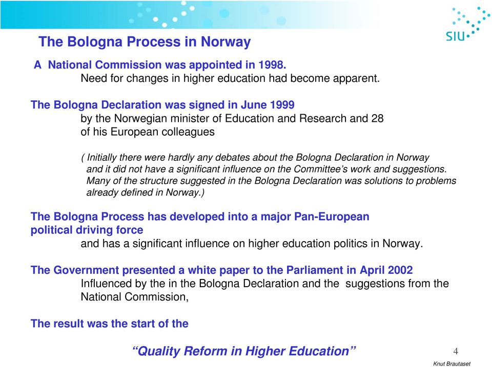 Declaration in Norway and it did not have a significant influence on the Committee s work and suggestions.
