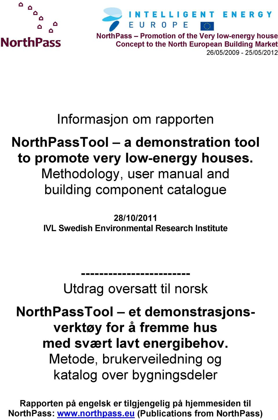 Methodology, user manual and building component catalogue IVL Swedish Environmental Research Institute ------------------------ Utdrag oversatt til norsk
