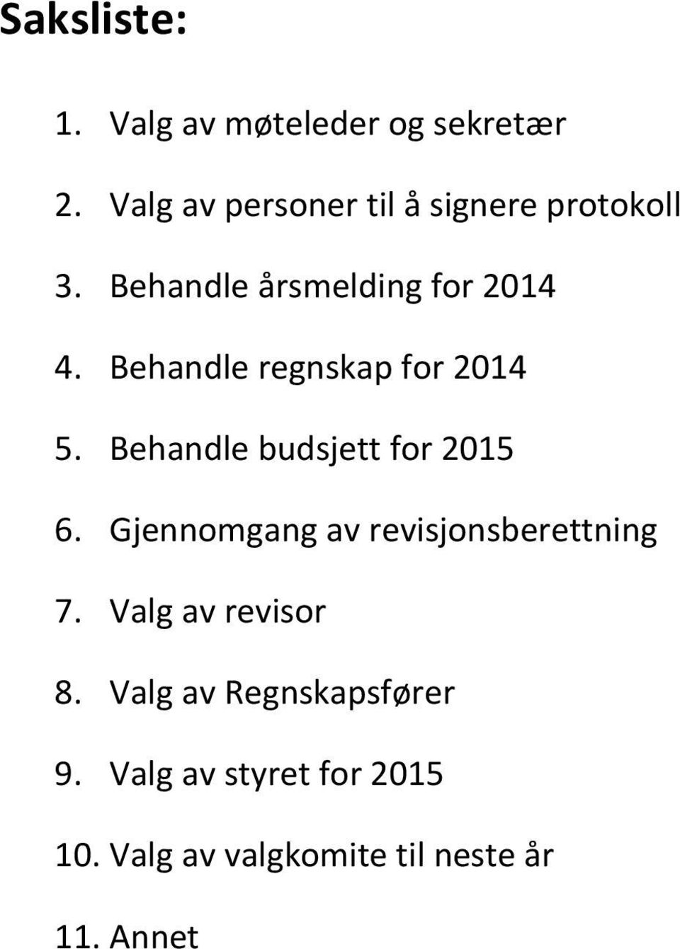 Behandle regnskap for 2014 5. Behandle budsjett for 2015 6.
