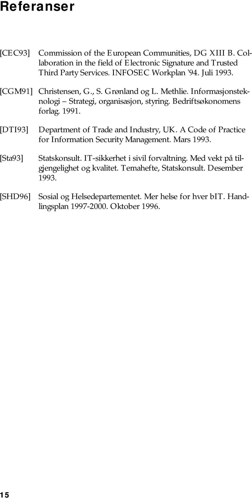 1991. [DTI93] [Sta93] [SHD96] Department of Trade and Industry, UK. A Code of Practice for Information Security Management. Mars 1993. Statskonsult.