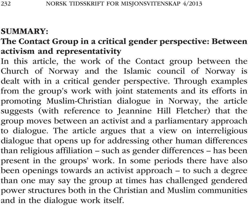 Through examples from the group s work with joint statements and its efforts in promoting Muslim-Christian dialogue in Norway, the article suggests (with reference to Jeannine Hill Fletcher) that the