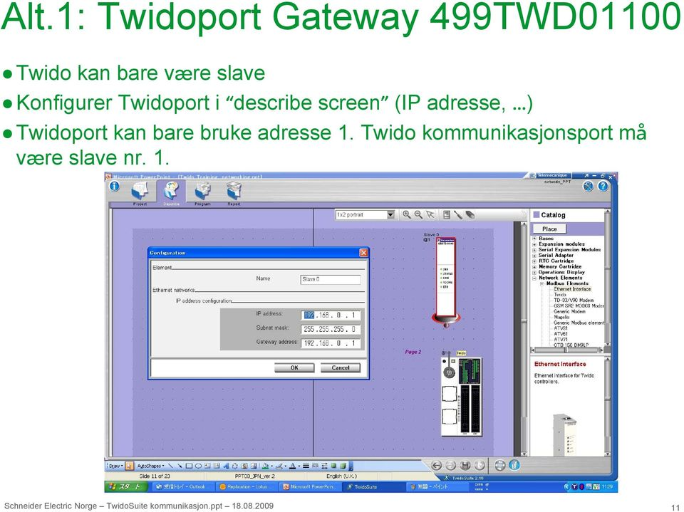 screen (IP adresse, ) Twidoport kan bare bruke