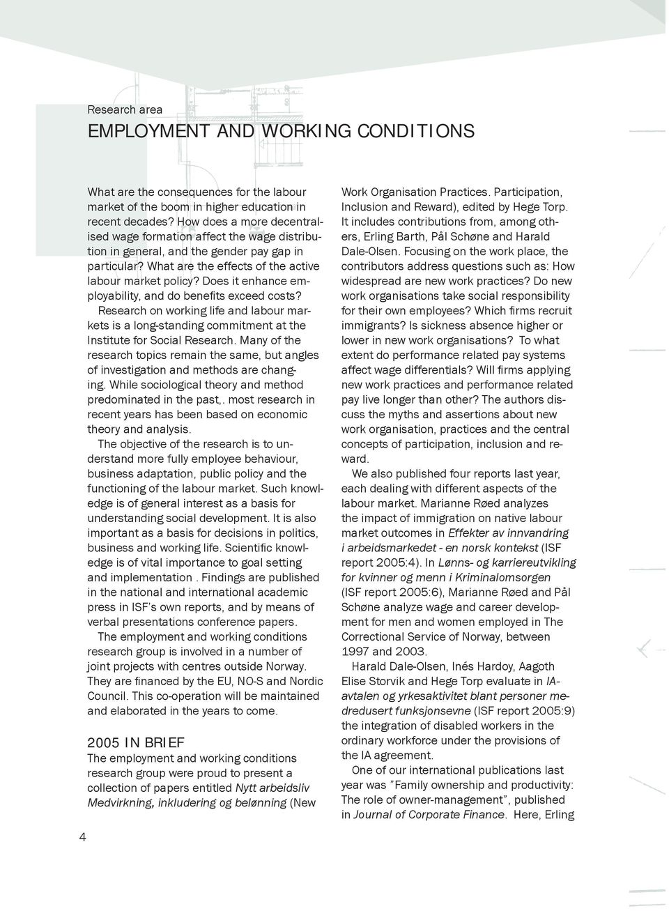 Does it enhance employability, and do benefi ts exceed costs? Research on working life and labour markets is a long-standing commitment at the Institute for Social Research.