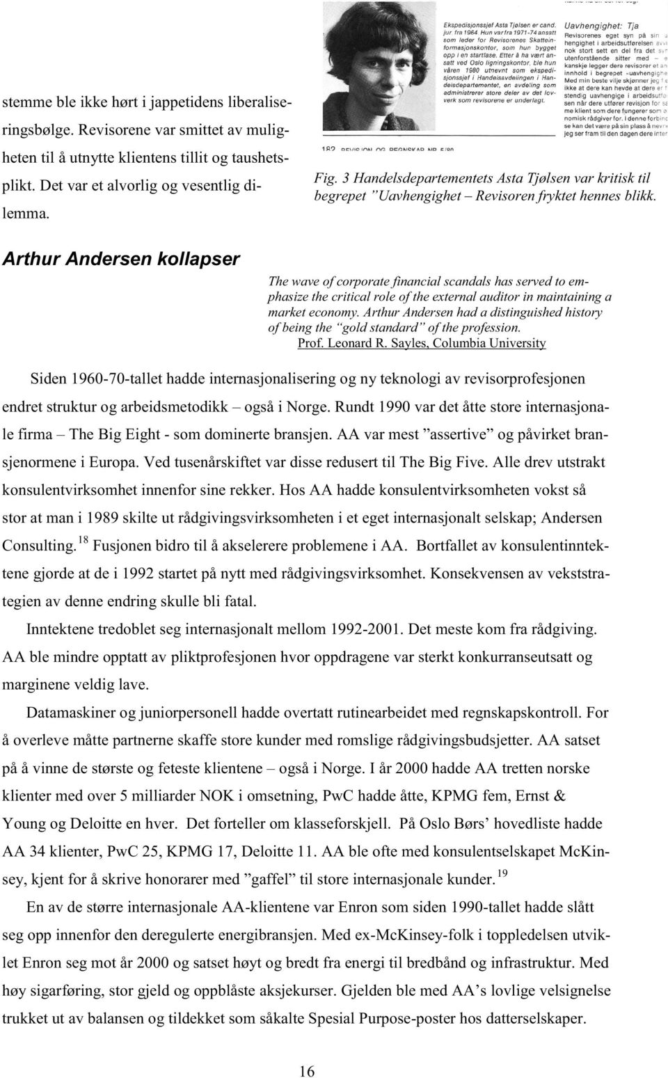 Arthur Andersen kollapser The wave of corporate financial scandals has served to emphasize the critical role of the external auditor in maintaining a market economy.