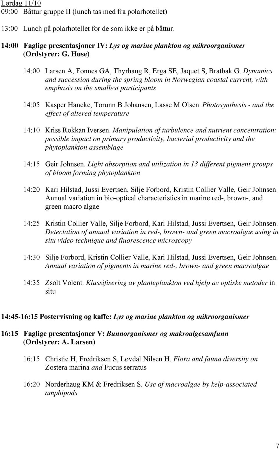 Dynamics and succession during the spring bloom in Norwegian coastal current, with emphasis on the smallest participants 14:05 Kasper Hancke, Torunn B Johansen, Lasse M Olsen.