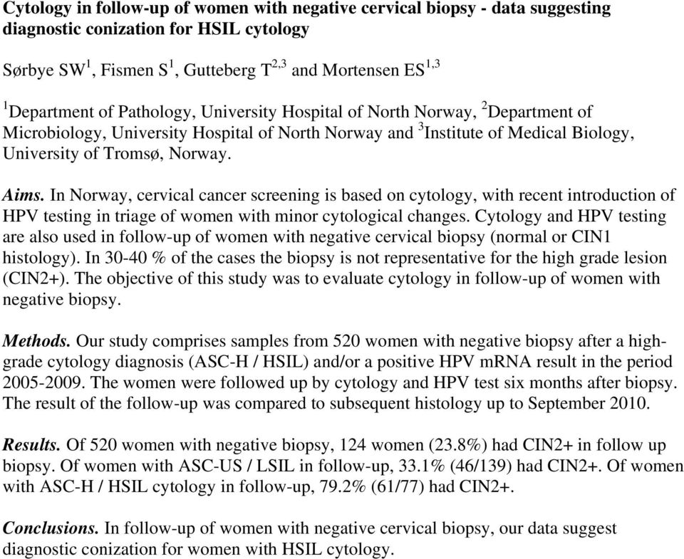 In Norway, cervical cancer screening is based on cytology, with recent introduction of HPV testing in triage of women with minor cytological changes.