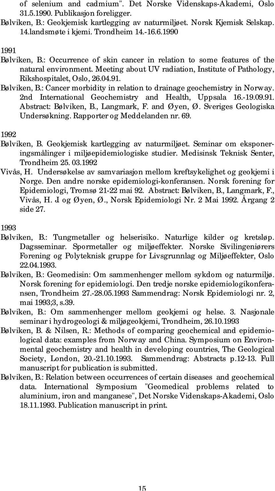 Meeting about UV radiation, Institute of Pathology, Rikshospitalet, Oslo, 26.04.91. Bølviken, B.: Cancer morbidity in relation to drainage geochemistry in Norway.