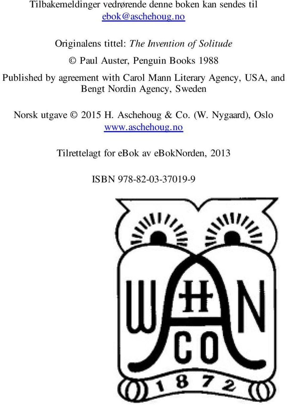 agreement with Carol Mann Literary Agency, USA, and Bengt Nordin Agency, Sweden Norsk utgave