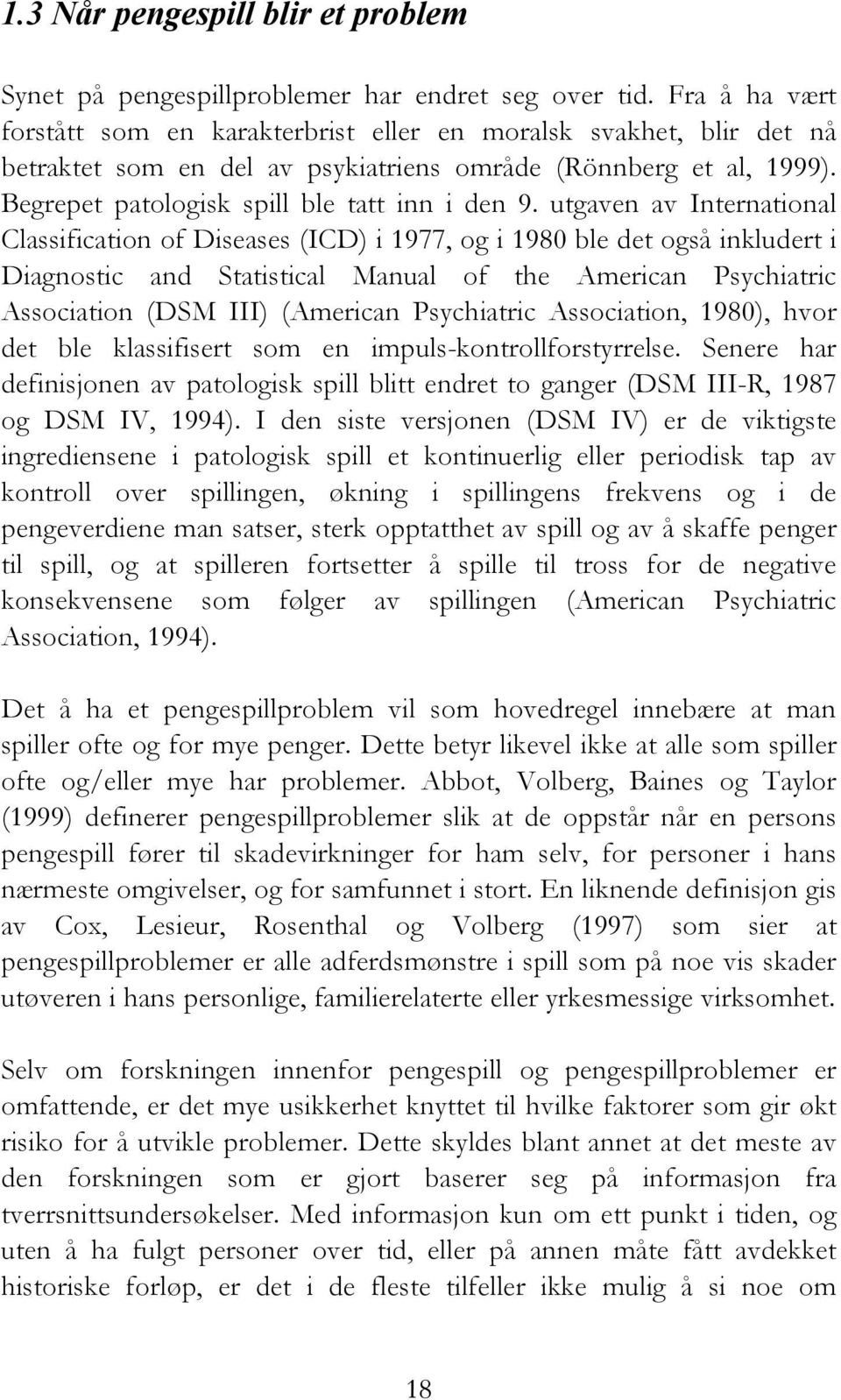 utgaven av International Classification of Diseases (ICD) i 1977, og i 1980 ble det også inkludert i Diagnostic and Statistical Manual of the American Psychiatric Association (DSM III) (American