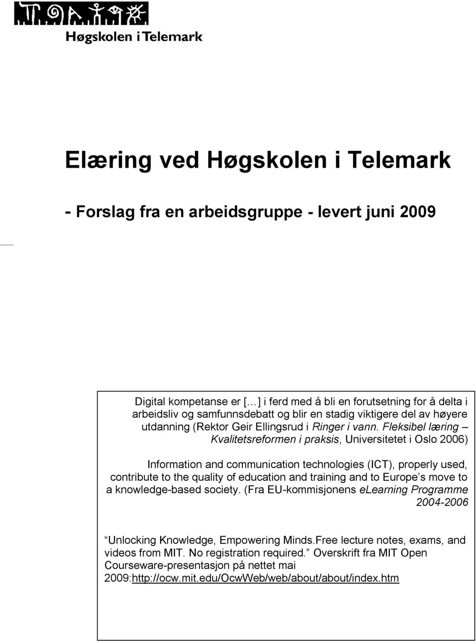 Fleksibel læring Kvalitetsreformen i praksis, Universitetet i Oslo 2006) Information and communication technologies (ICT), properly used, contribute to the quality of education and training and to