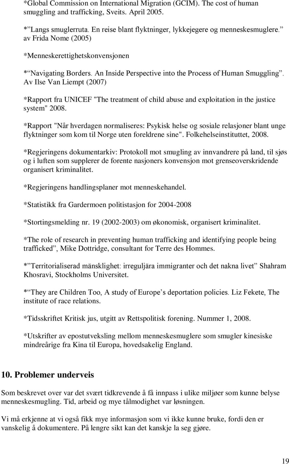 "Av Ilse Van Liempt (2007) *Rapport fra UNICEF ""The treatment of child abuse and exploitation in the justice system"" 2008."